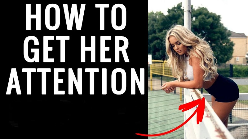 How to get her attention when she ignores you