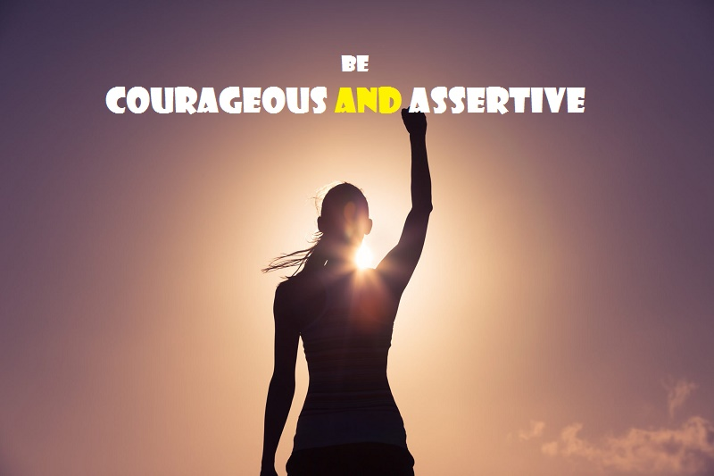 How to be courageous and assertive