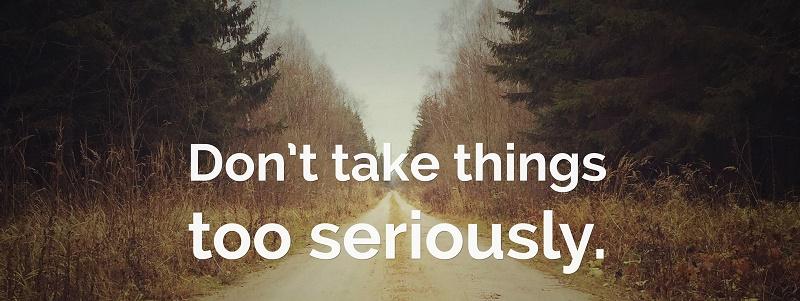 take things seriously